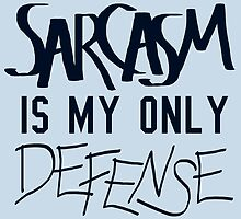Sarcasm Is My Only Defense  by geekyness