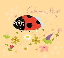 Cute As A Bug by Judith Loske