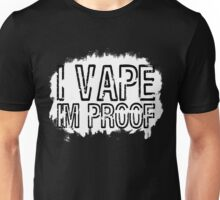 I Vape, I'm Proof Unisex T-Shirt