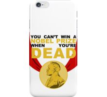 You Can't Win a Nobel Prize When You're Dead iPhone Case/Skin