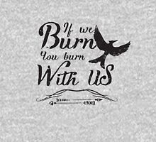 If we burn you burn with us Unisex T-Shirt