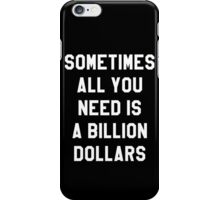 Sometimes All You Need is a Billion Dollars (Dark) - Hipster/Funny/Meme Typography iPhone Case/Skin