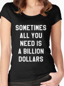 Sometimes All You Need is a Billion Dollars (Dark) - Hipster/Funny/Meme Typography Women's Fitted Scoop T-Shirt