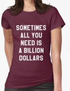 Sometimes All You Need is a Billion Dollars (Dark) - Hipster/Funny/Meme Typography Womens Fitted T-Shirt