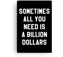 Sometimes All You Need is a Billion Dollars (Dark) - Hipster/Funny/Meme Typography Canvas Print