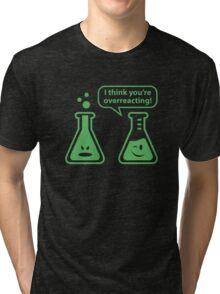 I Think You're Overreacting! Tri-blend T-Shirt