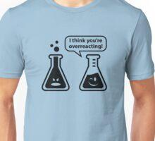 I Think You're Overreacting! Unisex T-Shirt