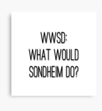 What Would Sondheim Do? Canvas Print