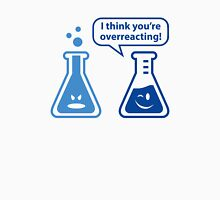 I Think You're Overreacting! Unisex T-Shirt