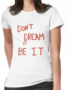 Don't dream it BE IT  Womens Fitted T-Shirt