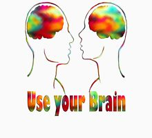 Use your brain- Art + Products Design  Unisex T-Shirt