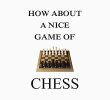 How About A Nice Game Of Chess Unisex T-Shirt