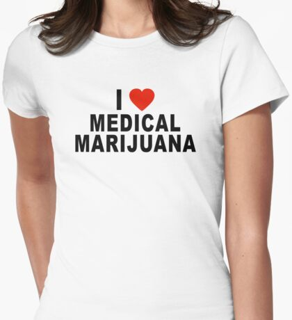 I Love Medical Marijuana Womens Fitted T-Shirt
