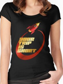your trip is short Women's Fitted Scoop T-Shirt