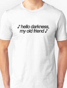 ♪ Hello Darkness My Old Friend ♪  T-Shirt