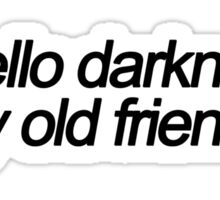 ♪ Hello Darkness My Old Friend ♪  Sticker