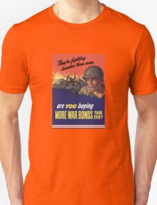 They're Fighting Harder Than Ever, Are You Buying More War Bonds Than Ever? Unisex T-Shirt