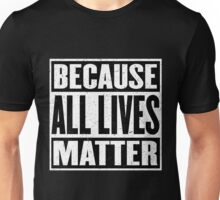 All Lives Matter - Strength in Unity - Yours - Mine - Ours - Stop the Hate Unisex T-Shirt