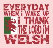 Everydau When I Wake Up I Thank The Lord I'm Welsh T Shirt Kids Clothes