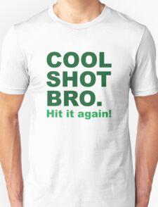 Cool Shot Bro Unisex T-Shirt