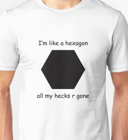 All my hecks are gone. Unisex T-Shirt