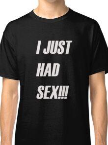Just Had Sex Classic T-Shirt