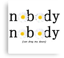 Nobody nobody can drag me down Canvas Print