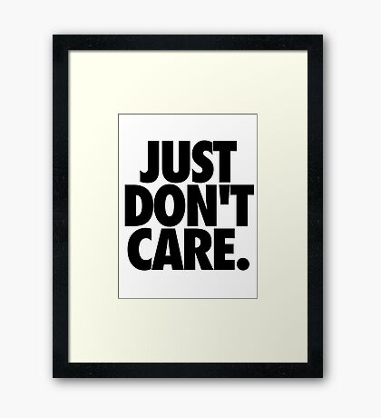JUST DON'T CARE. Framed Print