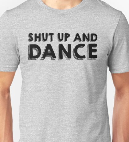 Shut up and Dance Unisex T-Shirt