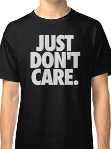 JUST DON'T CARE. - Textured Classic T-Shirt