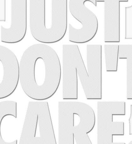 JUST DON'T CARE. - Textured Sticker