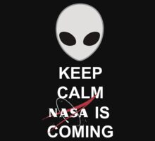 ALIEN - KEEP CALM NASA IS COMING by nelly46