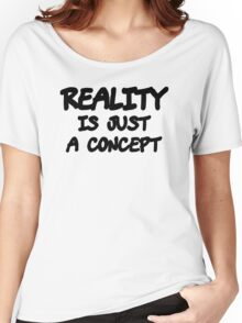 Funny Marijuana Realiy Is Just A Concept Women's Relaxed Fit T-Shirt