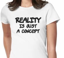Funny Marijuana Realiy Is Just A Concept Womens Fitted T-Shirt