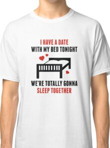 I Have A Date Classic T-Shirt