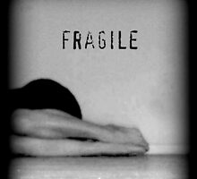 f r a g i l e  by ShellyKay