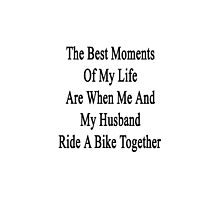 The Best Moments Of My Life Are When Me And My Husband Ride A Bike Together  by supernova23