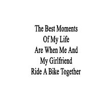 The Best Moments Of My Life Are When Me And My Girlfriend Ride A Bike Together  by supernova23