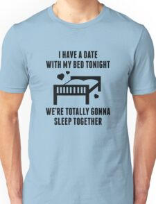 I Have A Date Unisex T-Shirt