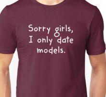 Sorry Girls, I Only Date Models Unisex T-Shirt