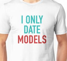 I Only Date Models Unisex T-Shirt