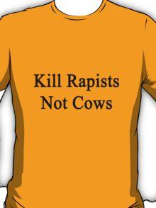 Kill Rapists Not Cows  T-Shirt