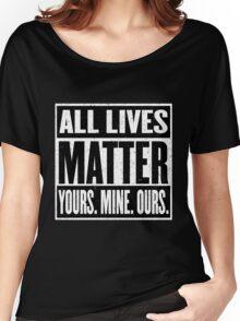 All Lives Matter - You Matter - I Matter - It All Matters - Everyone Matters Women's Relaxed Fit T-Shirt