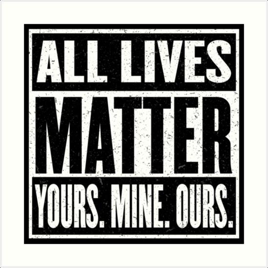 Quot All Lives Matter You Matter I Matter It All Matters