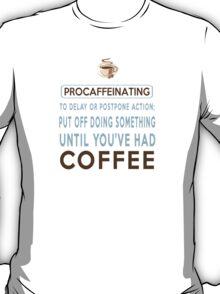 Procaffeinating Coffee Mug T-Shirt