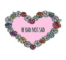 Be Rad Not Sad Heart by seasmiles