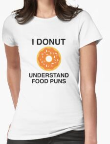 I Donut Understand Food Puns Womens Fitted T-Shirt