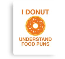 I Donut Understand Food Puns Canvas Print