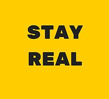 STAY REAL (YELLOW) by IdeasForArtists