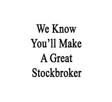 We Know You'll Make A Great Stockbroker  by supernova23